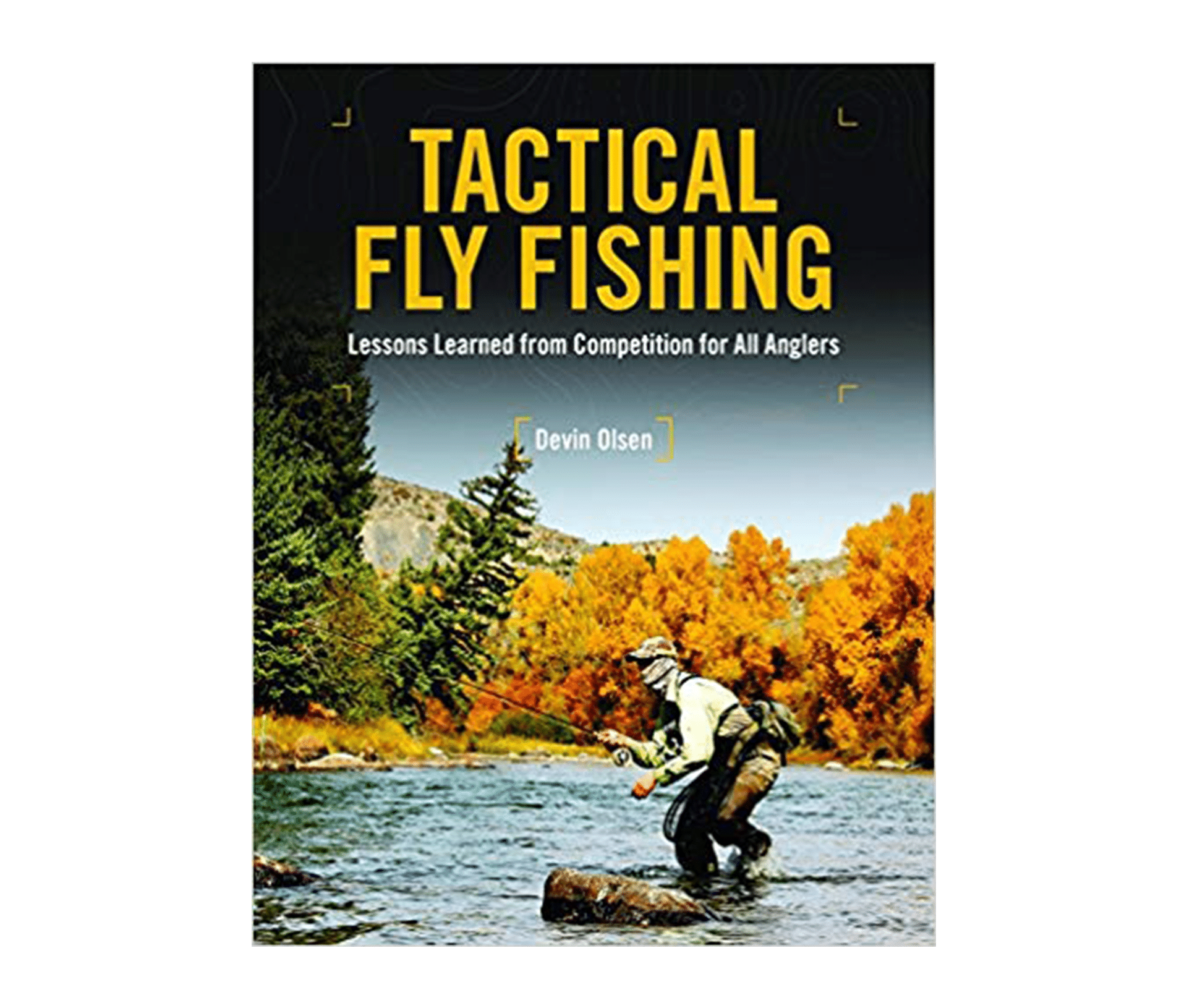 Tactical Fly-Fishing - Lessons Learned from Competition for All Anglers